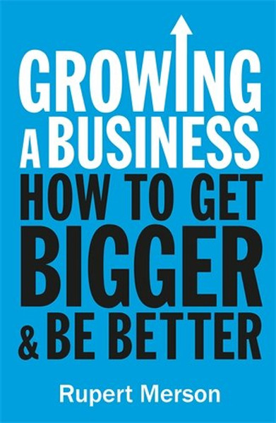 Growing a Business: How to get bigger and be better.pdf