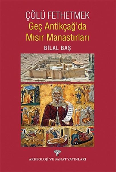 Çölü Fethetmek Geç Antikçağda Mısır Manastırları.pdf