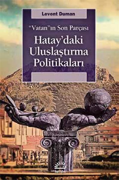 Hataydaki Uluslaştırma Politikaları - Vatanın Son Parçası.pdf