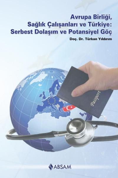 Avrupa Birliği Sağlık Çalışanları ve Türkiye: Serbest Dolaşım ve Potansiyel Göç.pdf