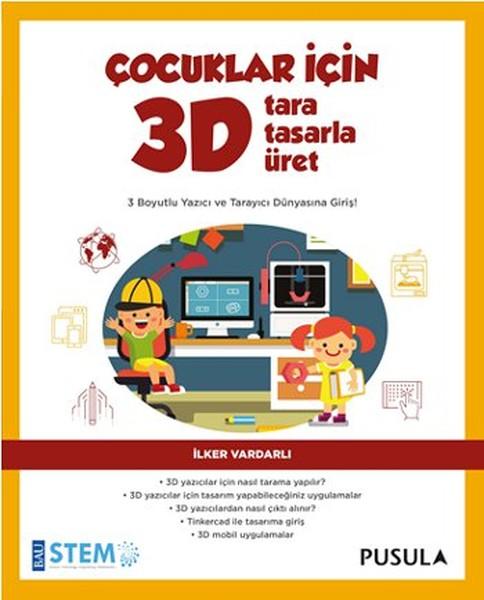 Çocuklar İçin 3D - Tara, Tasarla, Üret.pdf