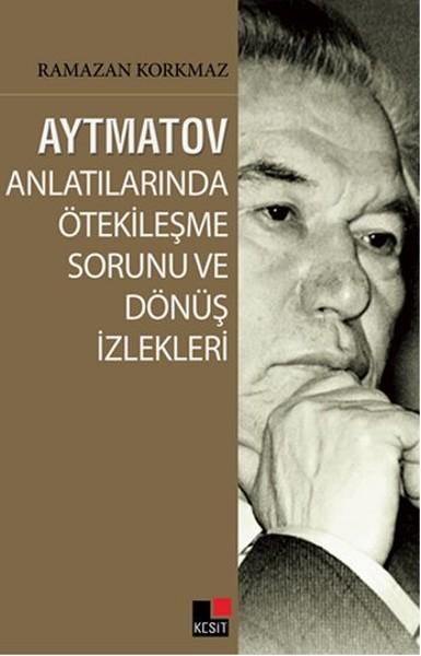 Aytmatov Anlatılarında Ötekileşme Sorunu ve Dönüş İzlekleri.pdf