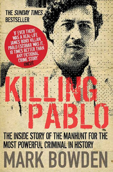 Killing Pablo: the Hunt for the Richest, Most Powerful Criminal in History.pdf