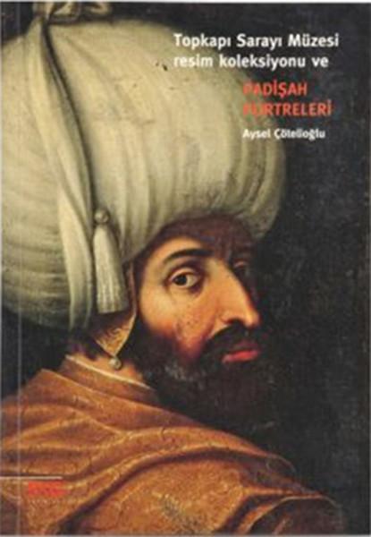 Topkapı Sarayı Müzesi Resim Koleksiyonu ve Padişah Portreleri.pdf