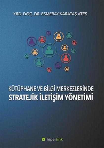 Kütüphane ve Bilgi Merkezlerinde Stratejik İletişim Yönetimi.pdf