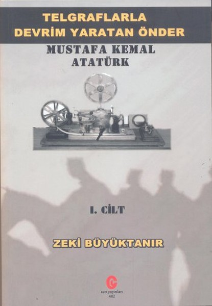 Telgraflarla Devrim Yaratan Önder - Mustafa Kemal Atatürk 1. Cilt.pdf
