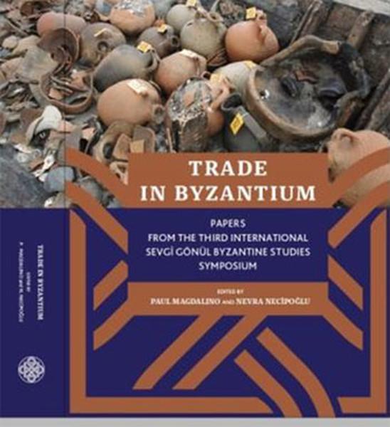 Trade in Byzantium: Papers From The Third International Sevgi Gönül Byzantine Studies Symposium.pdf