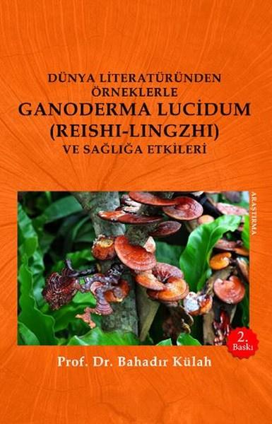 Dünya Literatüründen Örneklerle Ganoderma Lucidum (Reshi-Lingzhi) Ve Sağlığa Etkileri.pdf