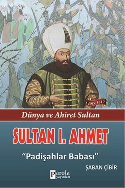 Sultan 1. Ahmet - Dünya ve Ahiret Sultan - Padişahlar Babası.pdf