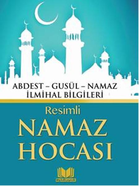 Resimli Namaz Hocası - Abdest, Gusül, Namaz, İlmihal Bilgileri.pdf