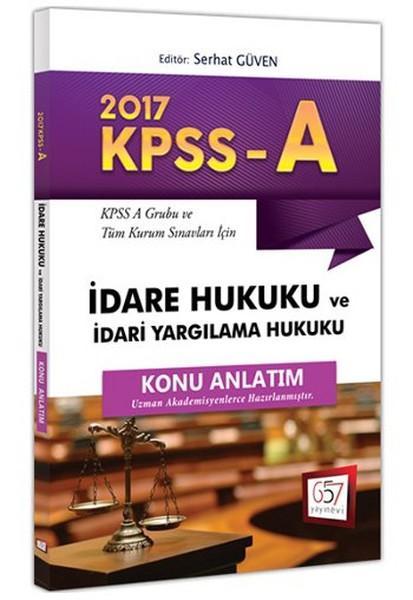 2017 KPSS-A Grubu ve Tüm Kurum Sınavları İçin Konu Anlatımlı İdare Hukuku ve İdari Yargılama Hukuku.pdf