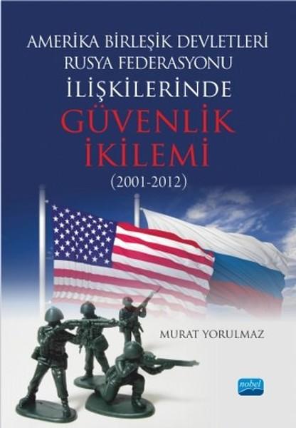 Amerika Birleşik Devletleri-Rusya Federasyonu İlişkilerinde Güvenlik İkilemi (2001-2012).pdf