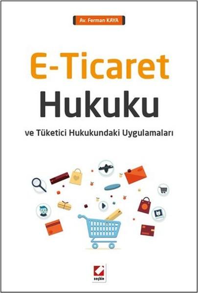 E-Ticaret Hukuku ve Tüketici Hukukundaki Uygulamaları.pdf