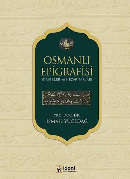 Osmanlı Epigrafisi Kitabeler Ve Mezar Taşları Ismail Yücedağ