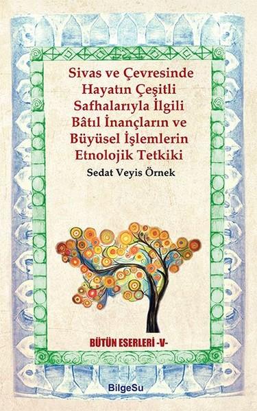 Sivas ve Çevresinde Hayatın Çeşitli Safhalarıyla İlgili Batıl İnançların ve Büyüsel İşlemlerin Etnol.pdf