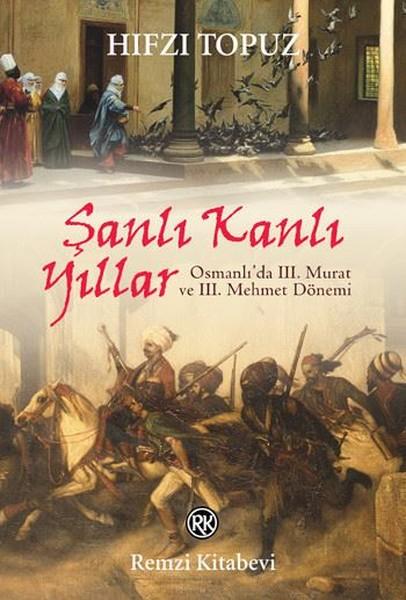 Şanlı Kanlı Yıllar-Osmanlıda 3. Murat ve 3. Mehmet Dönemi.pdf