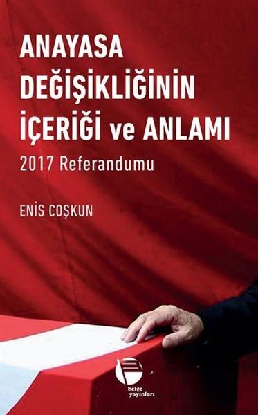 Anayasa Değişikliğinin İçeriği ve Anlamı 2017 Referandumu.pdf