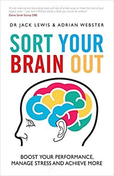 Sort Your Brain Out: Boost Your Performance, Manage Stress and Achieve More.pdf