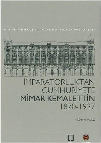 İmparatorluktan Cumhuriyete Mimar Kemalettin 1870-1927.pdf