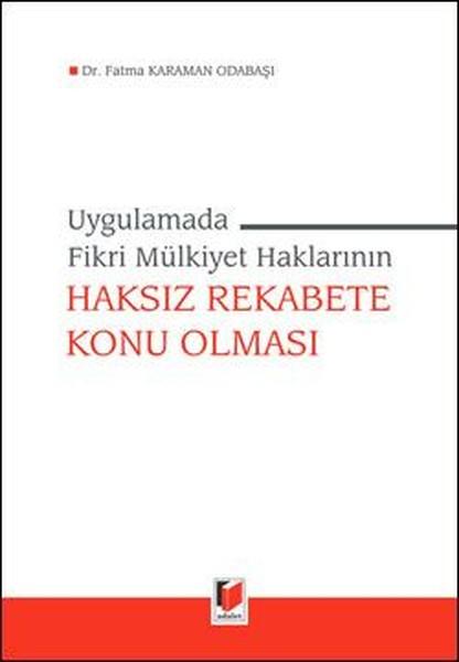 Uygulamada Fikri Mülkiyet Haklarının Haksız Rekabete Konu Olması.pdf