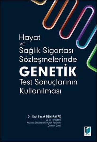 Hayat ve Sağlık Sigortası Sözleşmelerinde Genetik Test Sonuçlarının Kullanılması.pdf