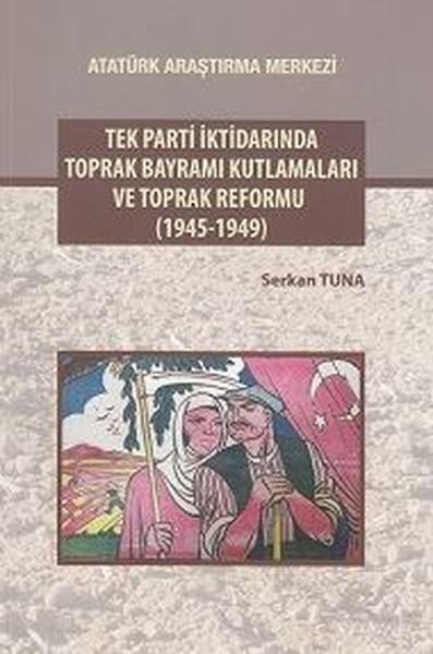 Tek Parti İktidarında Toprak Bayramı Kutlamaları ve Toprak Reformu.pdf