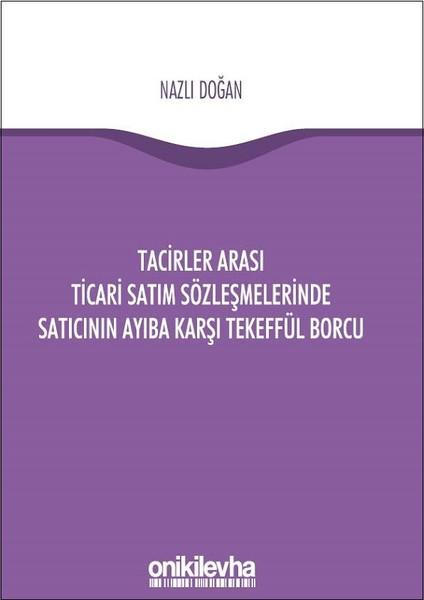 Tacirler Arası Ticari Satım Sözleşmelerinde Satıcının Ayıba Karşı Tekeffül Borcu.pdf