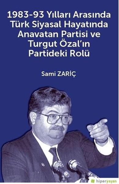 1983-93 Yılları Arasında Türk Siyasal Hayatında Anavatan Partisi ve Turgut Özalın Partideki Rolü.pdf