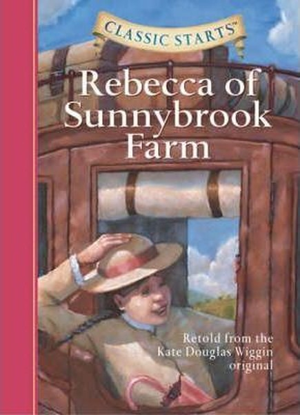 Classic Starts: Rebecca of Sunnybrook Farm: Retold from the Kate Douglas Wiggin Original.pdf