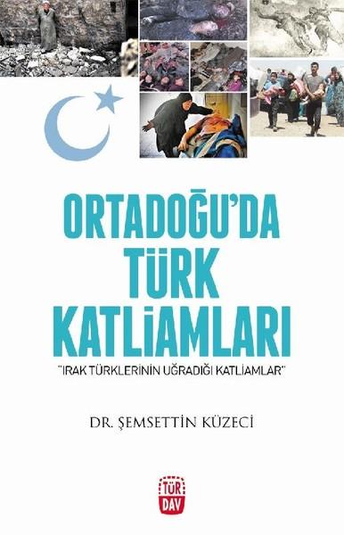 Ortadoğuda Türk Katliamları-Irak Türklerinin Uğradığı Katliamlar.pdf