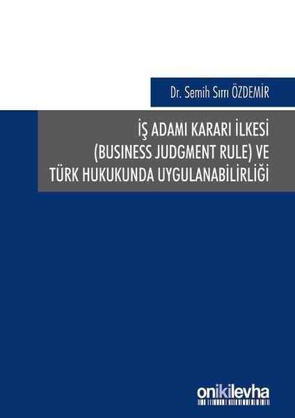 İş Adamı Kararı İlkesi ve Türk Hukukunda Uygulanabilirliği.pdf