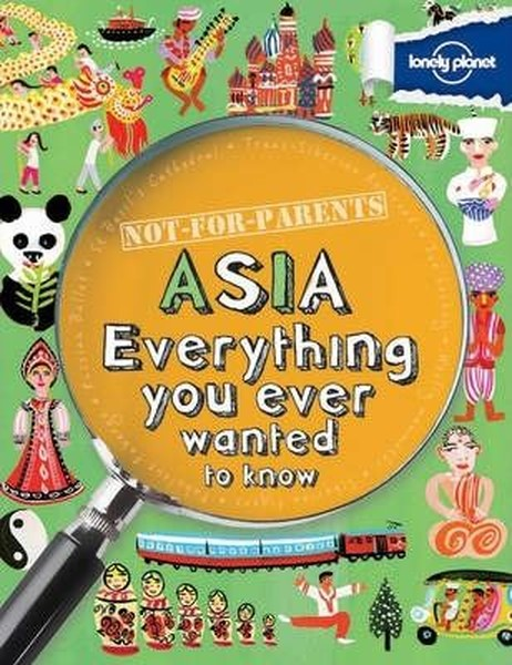 Not For Parents Asia: Everything You Ever Wanted to Know (Lonely Planet Kids).pdf