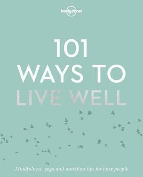 101 Ways to Live Well (Lonely Planet).pdf