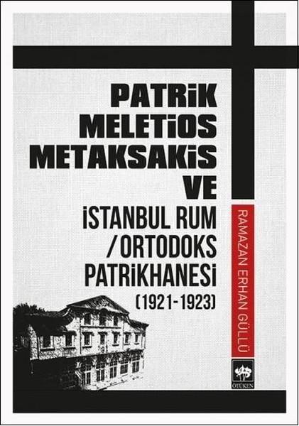 Patrik Meletios Metaksakis ve İstanbul Rum/Ortadoks Patrikhanesi (1921-1923).pdf