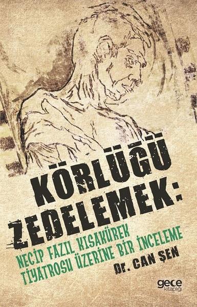 Körlüğü Zedelemek-Necip Fazıl Kısakürek Tiyatrosu Üzerine Bir İnceleme.pdf