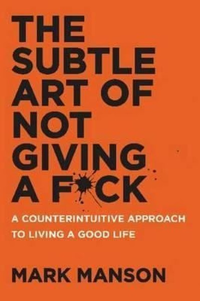 The Subtle Art of Not Giving a F*ck: A Counterintuitive Approach to Living a Good Life.pdf