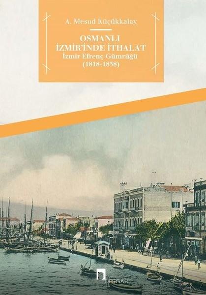 Osmanlı İzmirinde İthalat İzmir Efrenç Gümrüğü 1818-1838.pdf