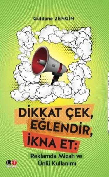 Dikkat Çek,Eğlendir,İkna Et-Reklamda Mizah ve Ünlü Kullanımı.pdf