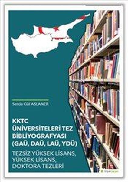 KKTC Üniversiteleri Tez Bibliyografyası-GAÜ, DAÜ, LAÜ, YDÜ Tezsiz Yüksek Lisans, Yüksek Lisans, Dokt.pdf