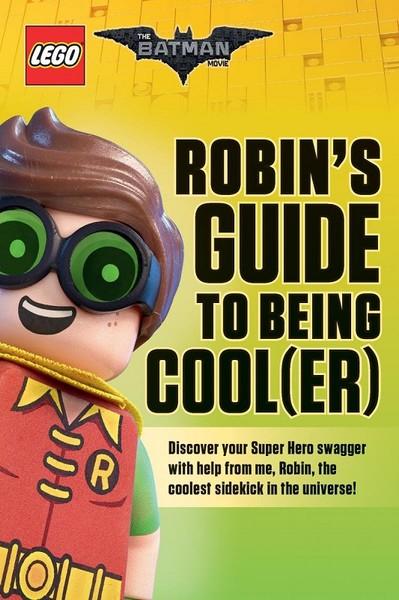 Robins Guide to Being Cool(er) [LEGO Batman Movie] (The LEGO Batman Movie).pdf