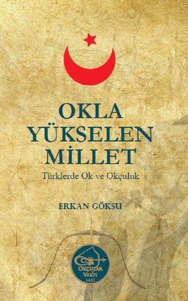 Okla Yükselen Millet-Türklerde Ok ve Okçuluk.pdf