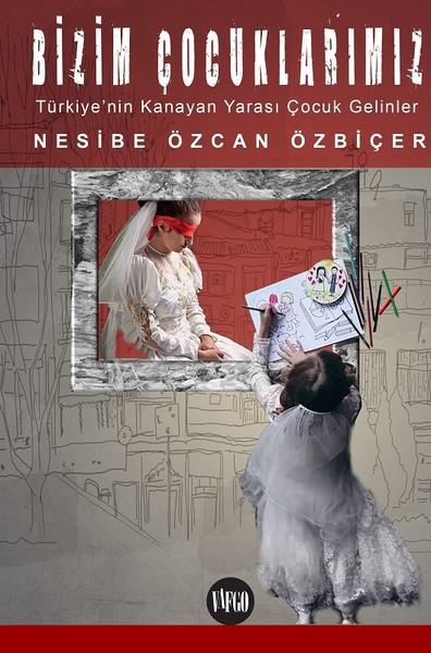 Bizim Çocuklarımız-Türkiyenin Kanayan Yarası Çocuk Gelinler.pdf