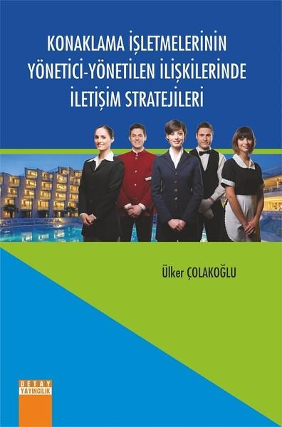 Konaklama İşletmelerinin Yönetici-Yönetilen İlişkilerinde İletişim Stratejileri.pdf