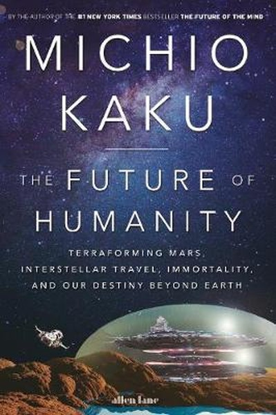 The Future of Humanity: Terraforming Mars, Interstellar Travel, Immortality, and Our Destiny Beyond.pdf