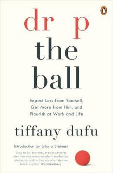 Drop the Ball: Expect Less from Yourself and Flourish in Work & Life.pdf