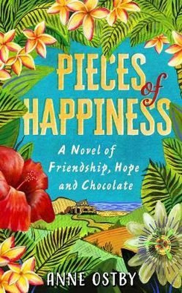 Pieces of Happiness: A Novel of Friendship, Hope and Chocolate.pdf