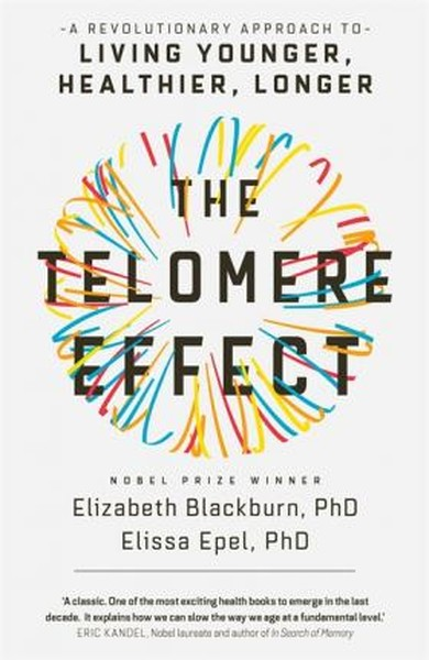 The Telomere Effect: A Revolutionary Approach to Living Younger, Healthier, Longer.pdf