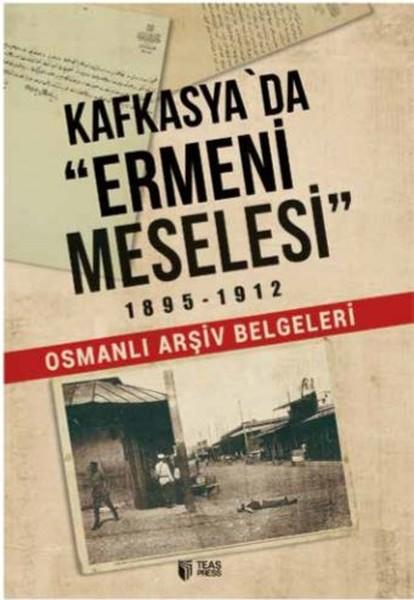 Kafkasyada Ermeni Meselesi 1895 1912-Osmanlı Arşiv Belgeleri.pdf
