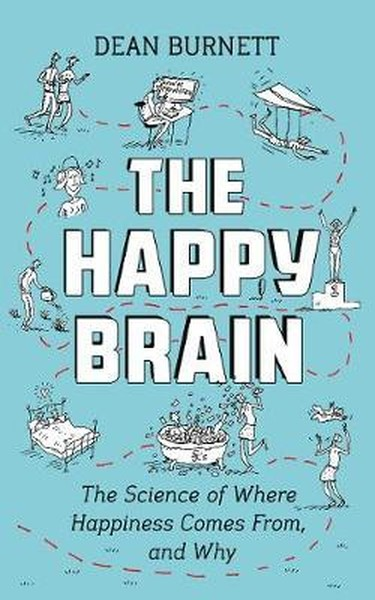 The Happy Brain: The Science of Where Happiness Comes From, and Why.pdf