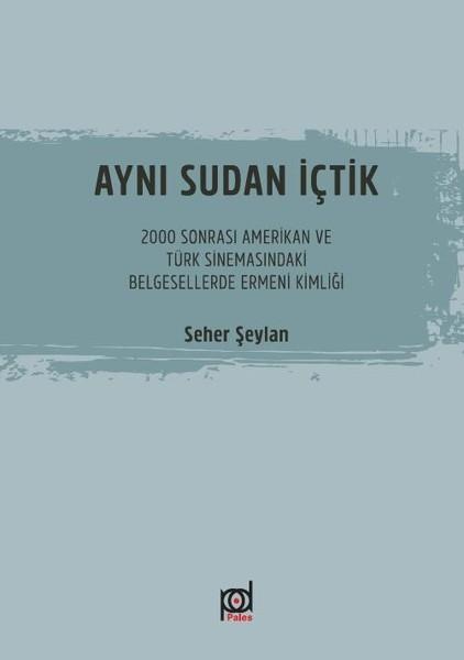 Aynı Sudan İçtik-2000 Sonrası Amerikan ve Türk Sinemasındaki Belgesellerde Ermeni Kimliği.pdf